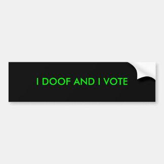 I doof and I vote Bumper Sticker
