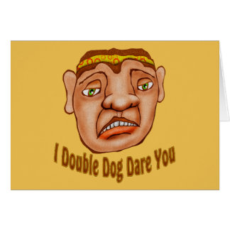 I Double Dog Dare You Greeting Card
