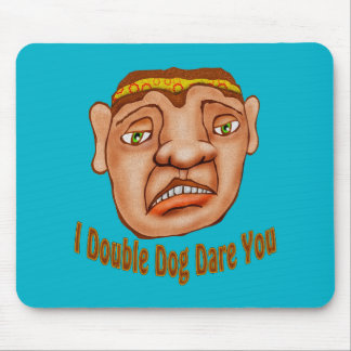 I Double Dog Dare You Mouse Pad