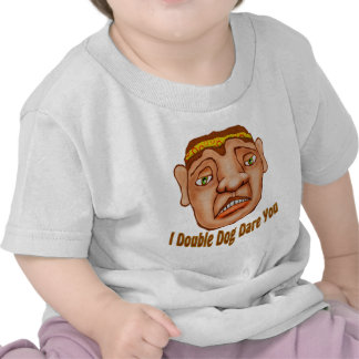 I Double Dog Dare You T Shirts