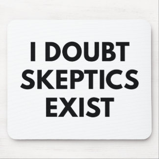 I Doubt Skeptics Exist Mouse Pad
