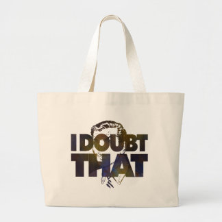 I Doubt That 2 Large Tote Bag
