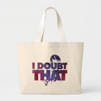 I Doubt That Large Tote Bag