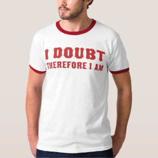 I Doubt Therefore I am T-Shirt