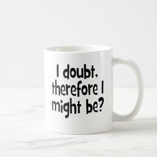 I doubt, therefore I might be Classic White Coffee Mug