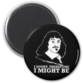 i doubt, therefore i might be - rene descartes 2 inch round magnet