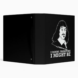 i doubt, therefore i might be - rene descartes 3 ring binder