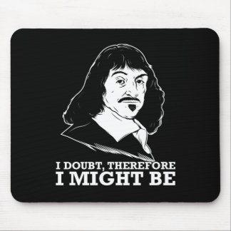 i doubt, therefore i might be - rene descartes mouse pad