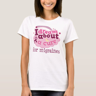 I Dream About A Cure For Migraines T-Shirt