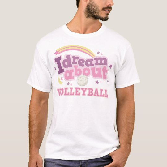 I Dream About Volleyball Gift T-Shirt