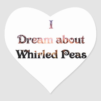 I Dream About Whirled Peas Heart Sticker