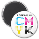 I Dream In CMYK Refrigerator Magnet