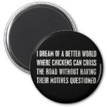 I Dream Of A Better World... 2 Inch Round Magnet