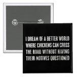 I Dream Of A Better World... 2 Inch Square Button