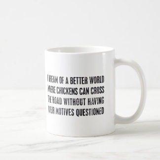 I Dream Of A Better World... Coffee Mug