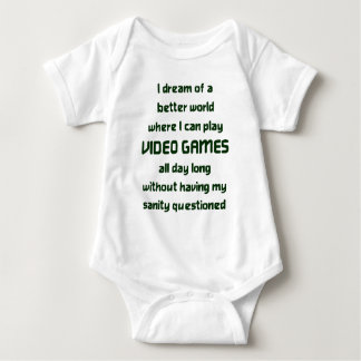 I dream of a better world where I can play VIDEO G Baby Bodysuit