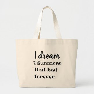 I DREAM OF SUMMER THAT LAST FOREVER beach bag