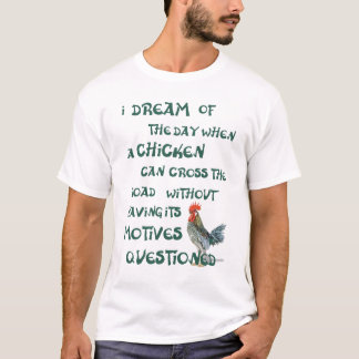 I dream of the day... CHICKENS (on light) T-Shirt