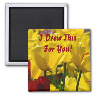 I Drew this for You! magnets gifts Yellow Tulips