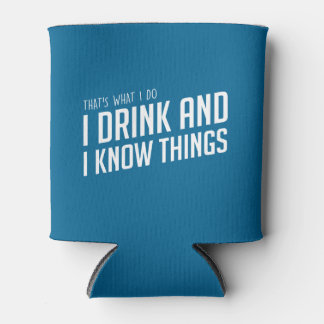 I Drink and I Know Things Can Cooler