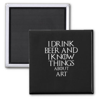 I drink beer and i know things about Art, #Art Magnet