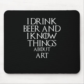 I drink beer and i know things about Art, #Art Mouse Pad