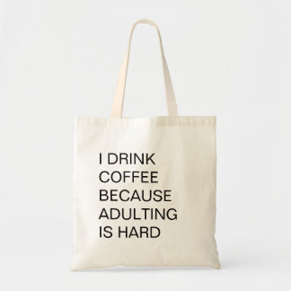 I Drink Coffee Because Adulting is Hard Tote