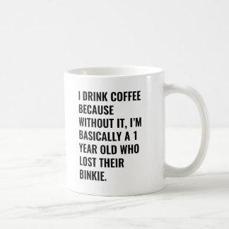 I drink coffee because... binkie Coffee Mug