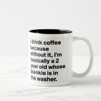 i drink coffee because without it Two-Tone coffee mug