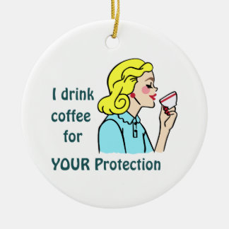 I drink Coffee Ceramic Ornament