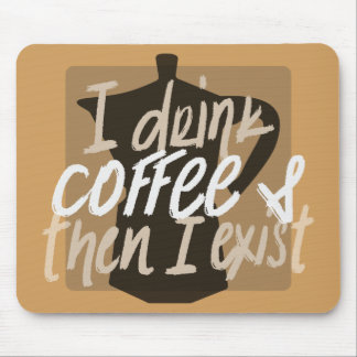 I drink coffee first then I exist funny quote Mouse Pad