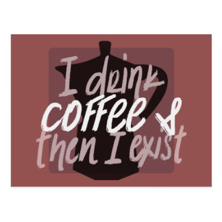 I drink coffee first then I exist funny quote Postcard