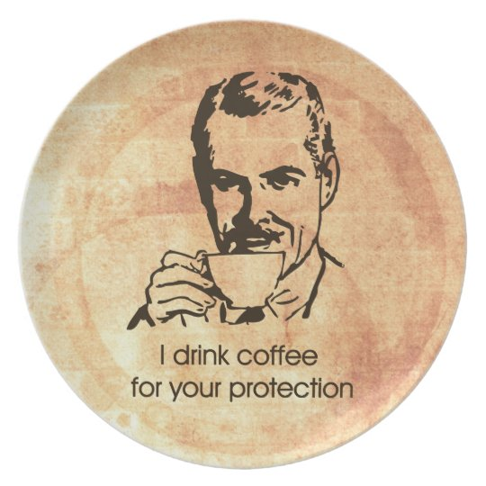 I drink coffee for your protection melamine plate