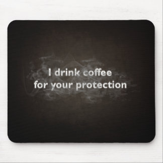I Drink Coffee For Your Protection Mouse Pad