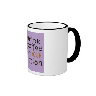 I Drink Coffee For Your Protection Coffee Mugs