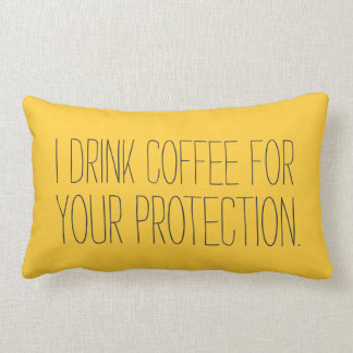 I drink coffee for your protection - pillow