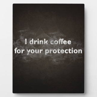 I Drink Coffee For Your Protection Plaque