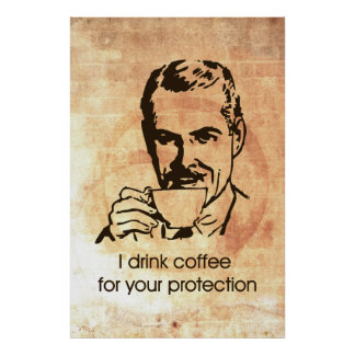 I drink coffee for your protection poster