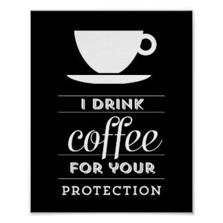 I drink coffee for your protection - poster