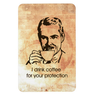 I drink coffee for your protection rectangular photo magnet