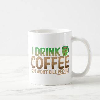 I drink COFFEE so I wont kill people Coffee Mug