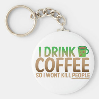 I drink COFFEE so I wont kill people Keychain