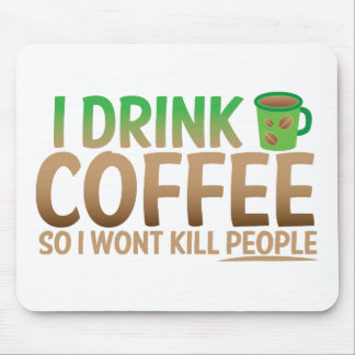 I drink COFFEE so I wont kill people Mouse Pad