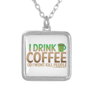 I drink COFFEE so I wont kill people Silver Plated Necklace
