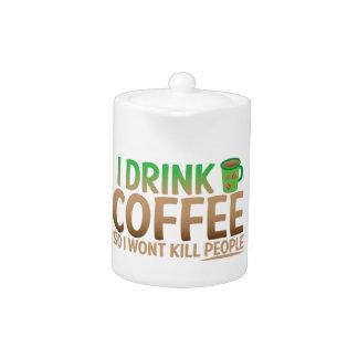 I drink COFFEE so I wont kill people Teapot