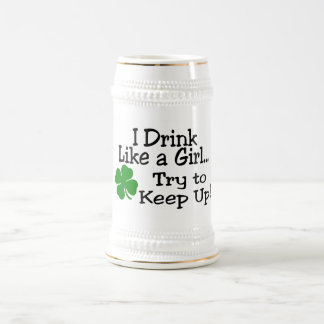 I Drink Like A Girl Try To Keep Up Clover Beer Stein