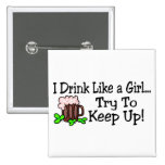 I Drink Like A Girl Try To Keep Up St Paddys Day Pinback Button