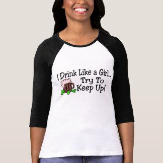 I Drink Like A Girl Try To Keep Up Tee Shirts
