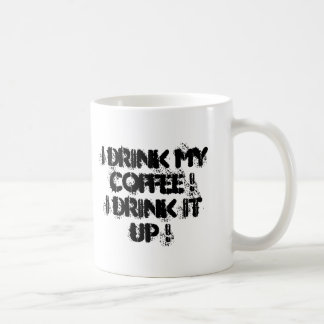 I drink my coffee !  I drink it up ! Coffee Mug