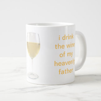 i drink the wine of my heavenly father large coffee mug
